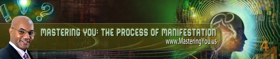 Mastering You: The Process Of Manifestation
